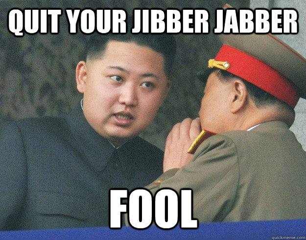 quit your jibber jabber